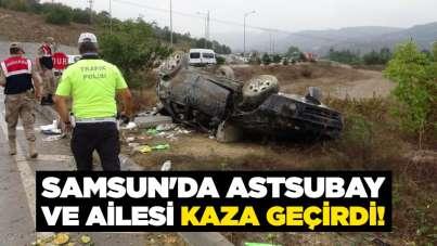 Samsun'da astsubay ve ailesi kaza geçirdi!