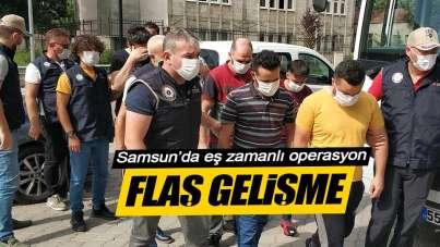 Samsun'da eş zamanlı operasyon! Flaş gelişme