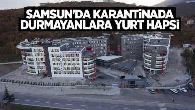 Samsun'da karantinada durmayanlara yurt hapsi