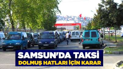 Samsun'da taksi dolmuş hatları için karar