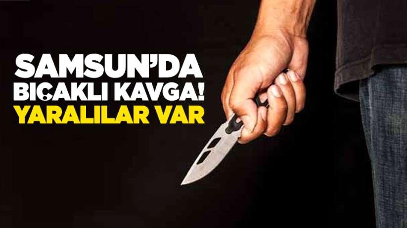 Samsun'da bıçaklı kavga! Yaralılar var