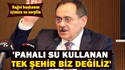 Mustafa Demir 'Pahalı su kullanan tek şehir biz değiliz'