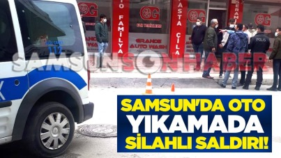 Samsun'da oto yıkamada silahlı saldırı!