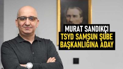Murat Sandıkçı, TSYD Samsun Şube Başkanlığına aday