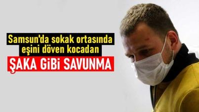 Samsun'da sokak ortasında eşini döven kocadan şaka gibi savunma