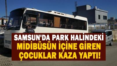 Samsun'da park halindeki midibüsün içine giren çocuklar kaza yaptı!
