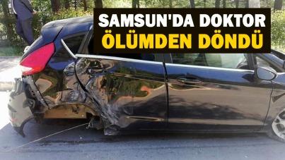 Samsun'da doktor ölümden döndü
