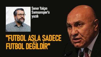 Soner Yalçın, Samsunspor'u yazdı