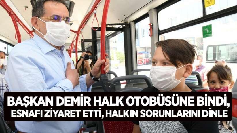 Başkan Demir halk otobüsüne bindi, halkın sorunlarını dinledi