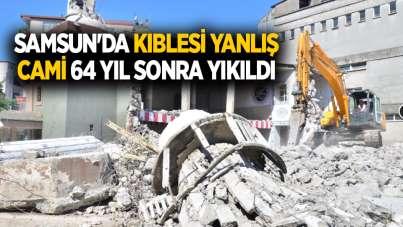 Samsun'da kıblesi yanlış cami 64 yıl sonra yıkıldı