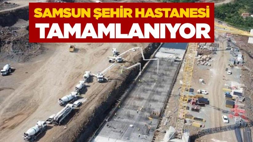 Samsun Şehir Hastanesi tamamlanıyor