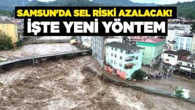 Samsun'da sel riski azalacak! İşte yeni yöntem