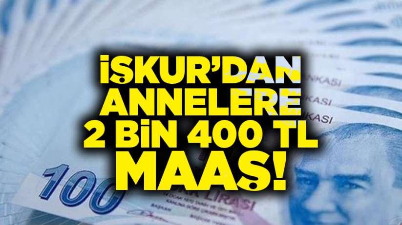 İŞKUR'dan annelere 2 bin 400 TL maaş!