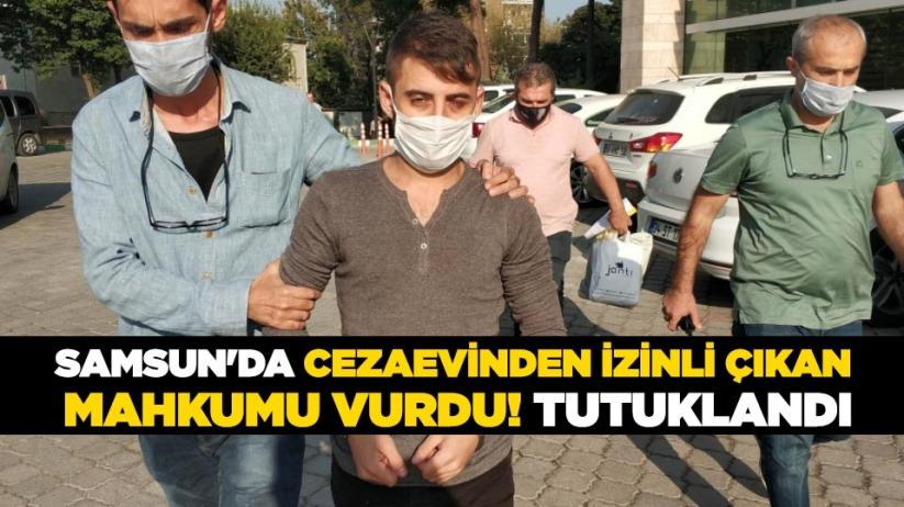 Samsun'da cezaevinden izinli çıkan mahkumu vurdu! Tutuklandı