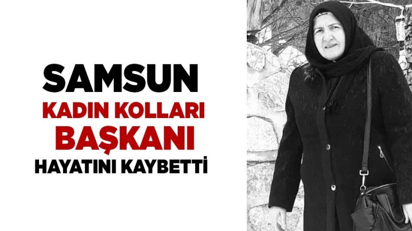 Samsun Kadın Kolları Başkanı hayatını kaybetti