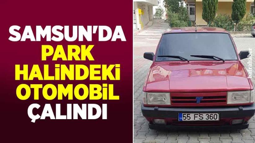 Samsun'da park halindeki otomobil çalındı