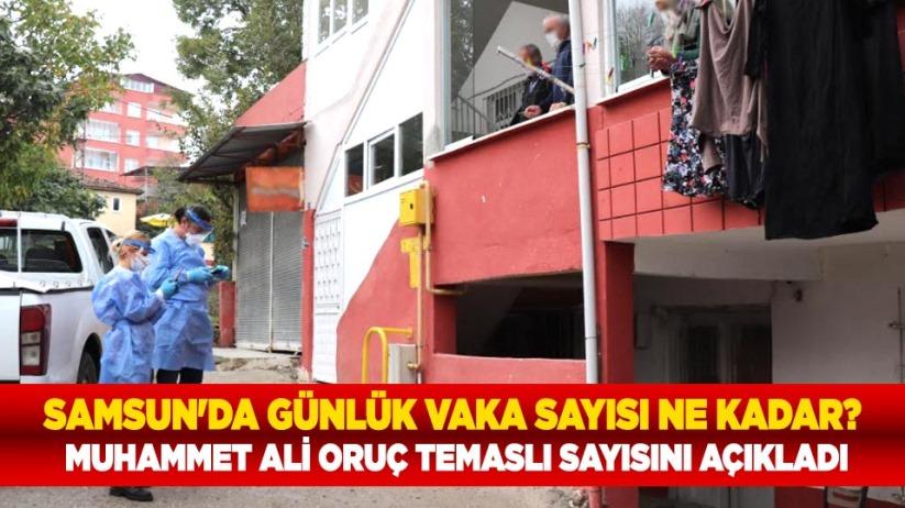 Samsun'da günlük vaka sayısı ne kadar? Muhammet Ali Oruç temaslı sayısını açıkladı