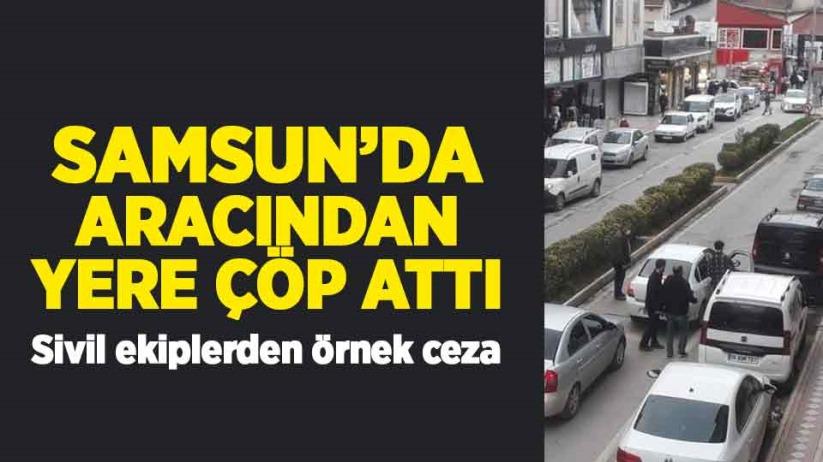Samsun'da arabadan yola çöp atan gence ceza
