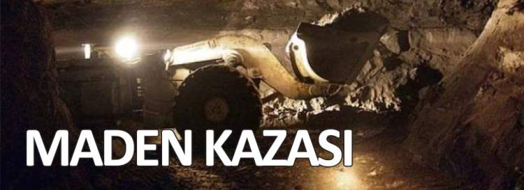 Maden Kazası: 1 ölü, 3 ağır yaralı