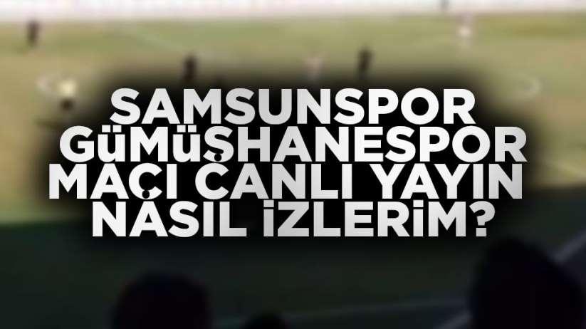 Samsunspor Gümüşhanespor maçı canlı yayın nasıl izlerim?
