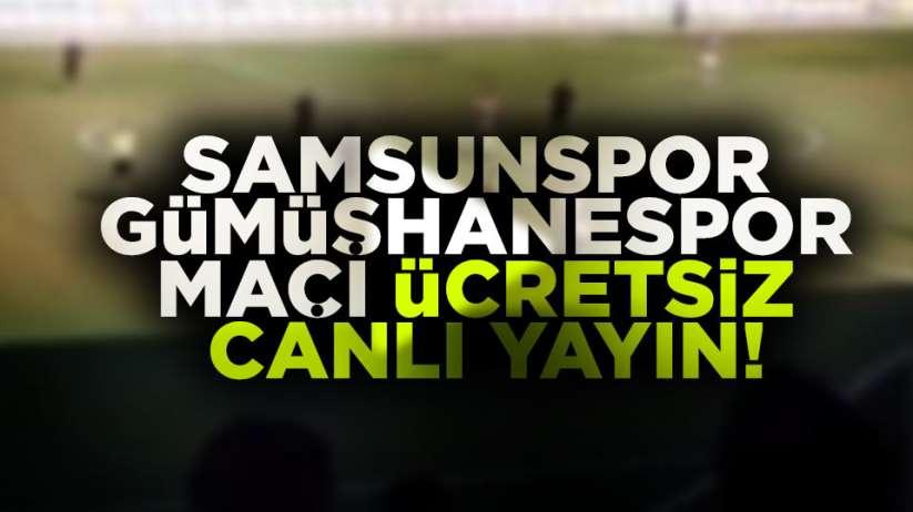 Samsunspor Gümüşhanespor maçı ücretsiz canlı yayın izle!