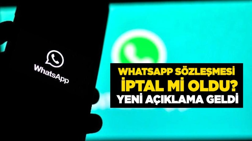 WhatsApp sözleşmesi iptal mi oldu? Yeni açıklama geldi