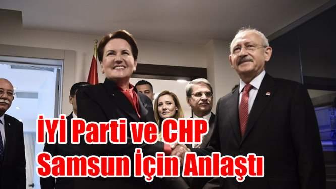 İYİ Parti ve CHP Samsun İçin Anlaştı