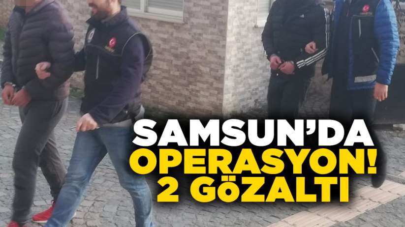 Samsun'da operasyon: 2 gözaltı