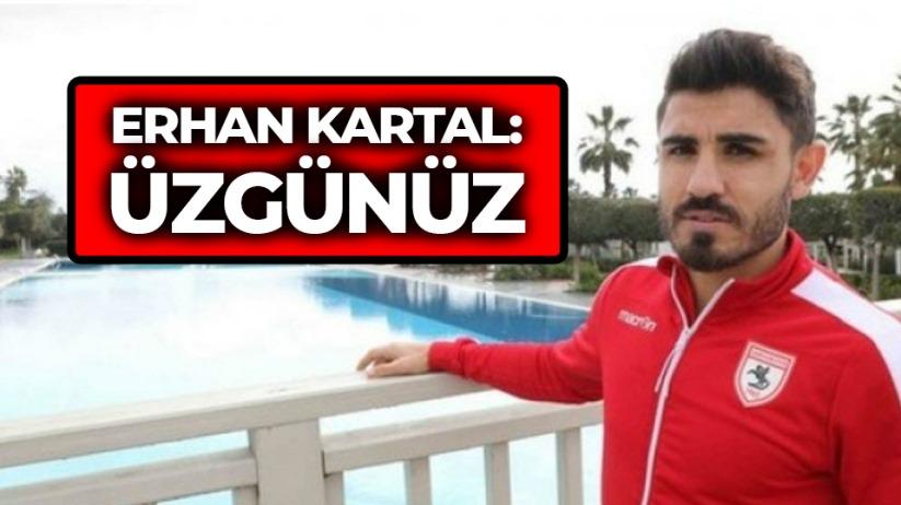 Erhan Kartal: Üzgünüz
