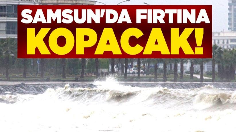 Samsun'da fırtına kopacak!