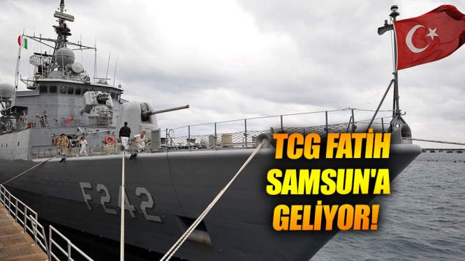 TCG FATİH Samsun'a geliyor!