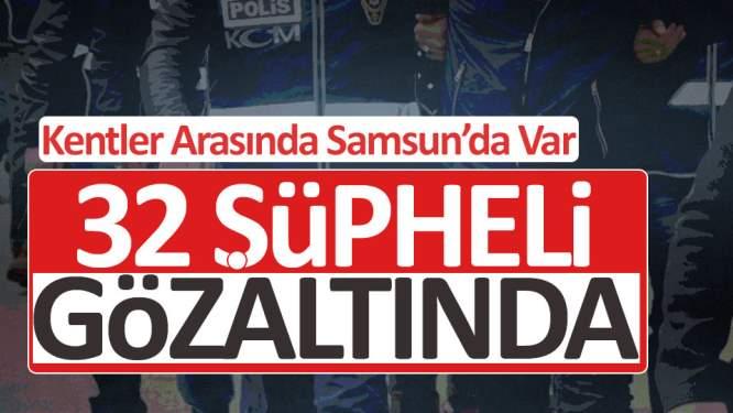 32 şüpheli gözaltına alındı