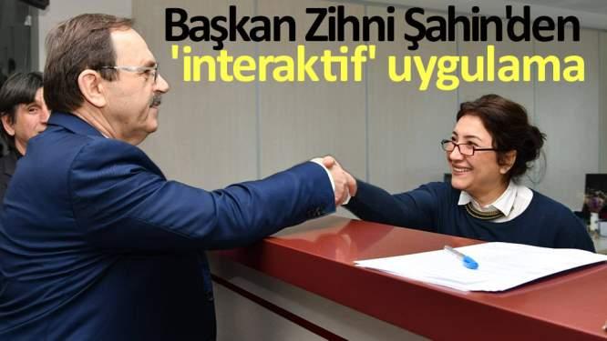 Başkan Zihni Şahin'den 'interaktif' uygulama