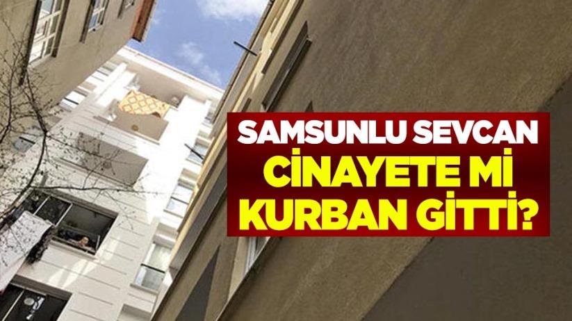 Samsunlu Sevcan cinayete mi kurban gitti?