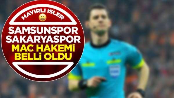 Samsunspor Sakaraspor maç hakemi belli oldu