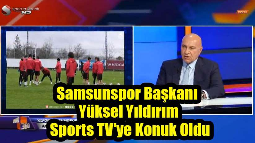 Samsunspor Başkanı Yüksel Yıldırım Sports TV'ye Konuk Oldu