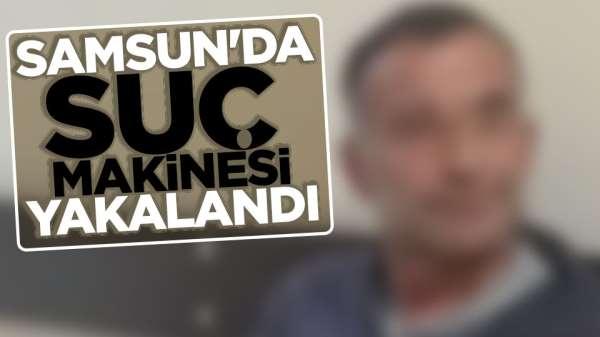 Samsun'da suç makinası yakalandı