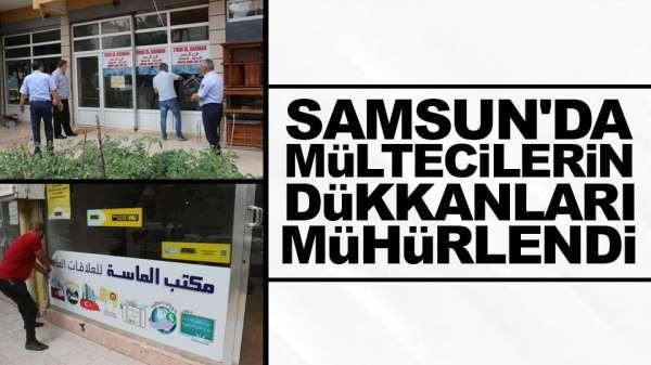 Samsun'da mültecilere ait Dükkanlar mühürlendi