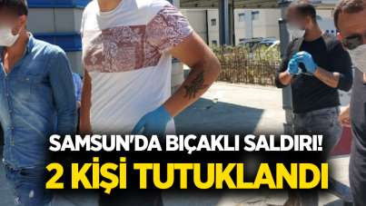 Samsun'da bıçaklı saldırı! 2 kişi tutuklandı