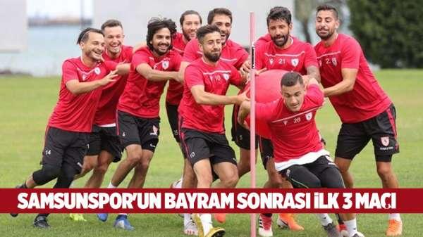Samsunspor'un Bayramdan sonraki ilk 3 maçı