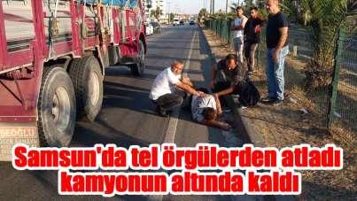 Samsun'da tel örgülerden atladı kamyonun altında kaldı