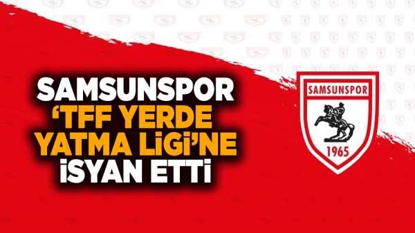 Samsunspor, 'TFF Yerde Yatma Ligi'ne' isyan etti