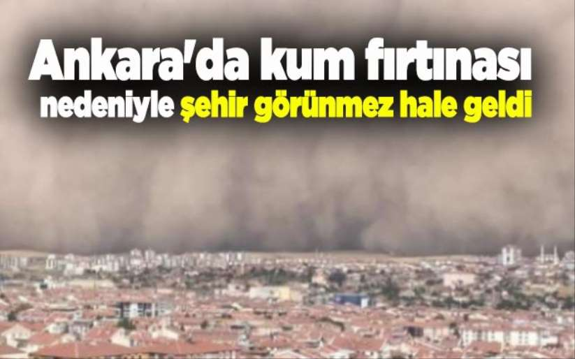 Ankara'da kum fırtınası nedeniyle şehir görünmez hale geldi