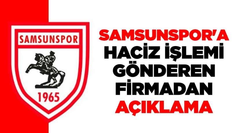 Samsunspor'a haciz işlemi gönderen firmadan açıklama