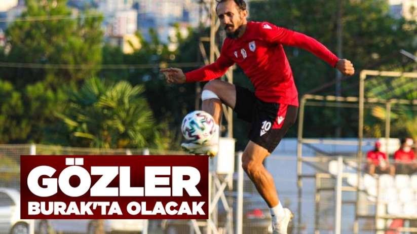 Samsunspor'da Gözler Burak'ta Olacak