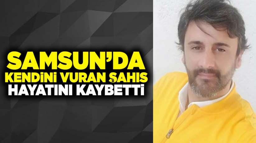 Samsun'da kendini vuran adam öldü!