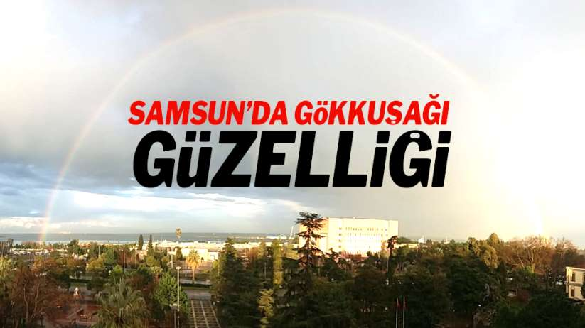 Samsun'da gökkuşağı görenleri hayran bıraktı