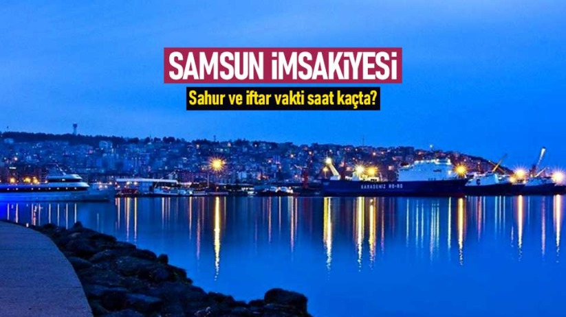 Samsun İmsakiyesi 2021- Samsunda sahur ve iftar saat kaçta?