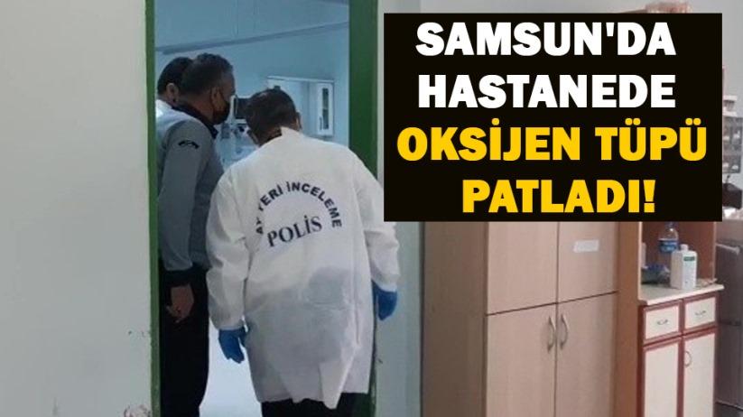 Samsunda hastanede oksijen tüpü patladı!
