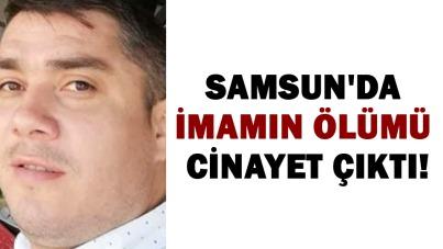 Samsun'da imamın ölümü cinayet çıktı!